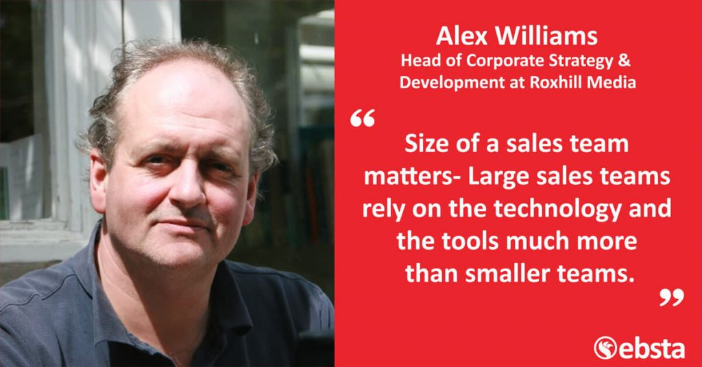 """Size of the sales team matters- Large sales teams rely on the technology and the tools much more than smaller teams."" - Alex Williams"