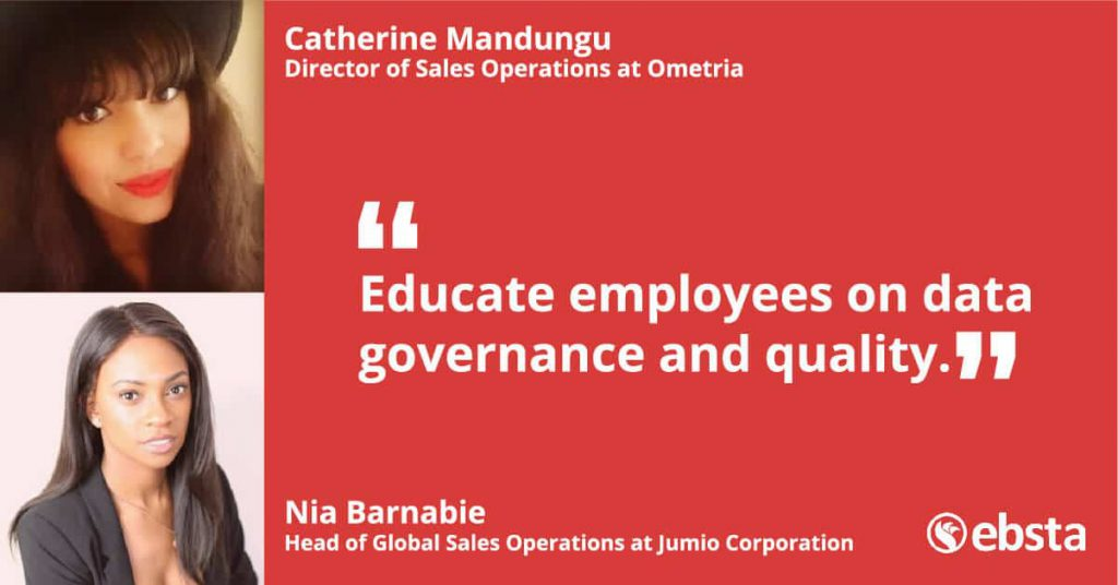 """""""Tools in your tech stack that can provide a holistic view and provide additional data that is relevant is ideal."""" -Nia Barnabie""""Educate employees on data governance and quality"""" - Catherine Mandungu"""