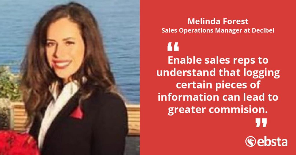 """Enable sales reps to understand that logging certain pieces of information can lead to greater commission."" - Melinda Forest"