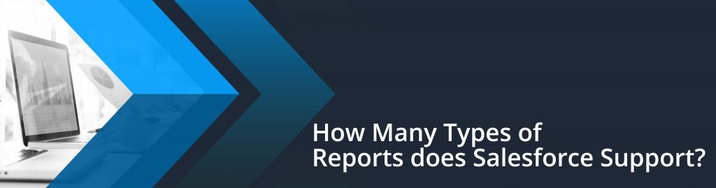 How Many Types of Reports does Salesforce Support?